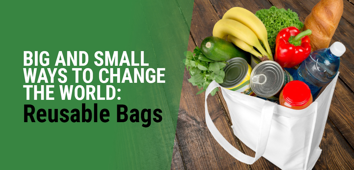 Big And Small Ways To Change The World: Reusable Bags