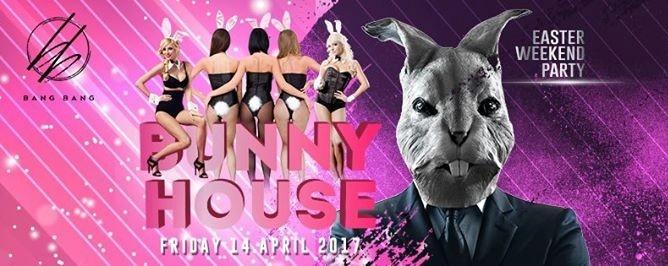 BANG BANG Presents: BUNNY HOUSE // 14th Apr