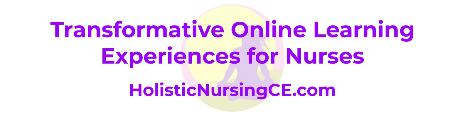 Transformative Online Learning Experiences for Holistic Nurses