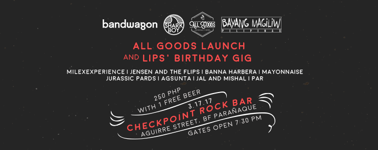 All Goods Launch and Lips' Birthday Gig