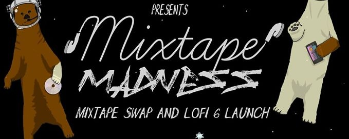 Mixtape Madness and Lo-FI 6 Launch!