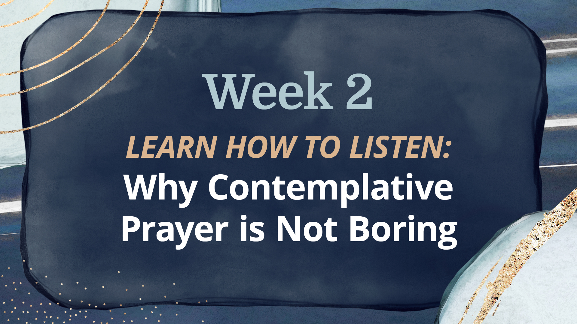 WEEK 2: Why Contemplative Prayer Is Not Boring