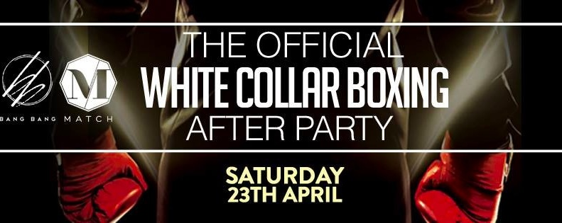 BANG BANG PRESENTS: THE OFFICIAL IPP WHITE COLLAR BOXING AFTER-PARTY // 23rd April