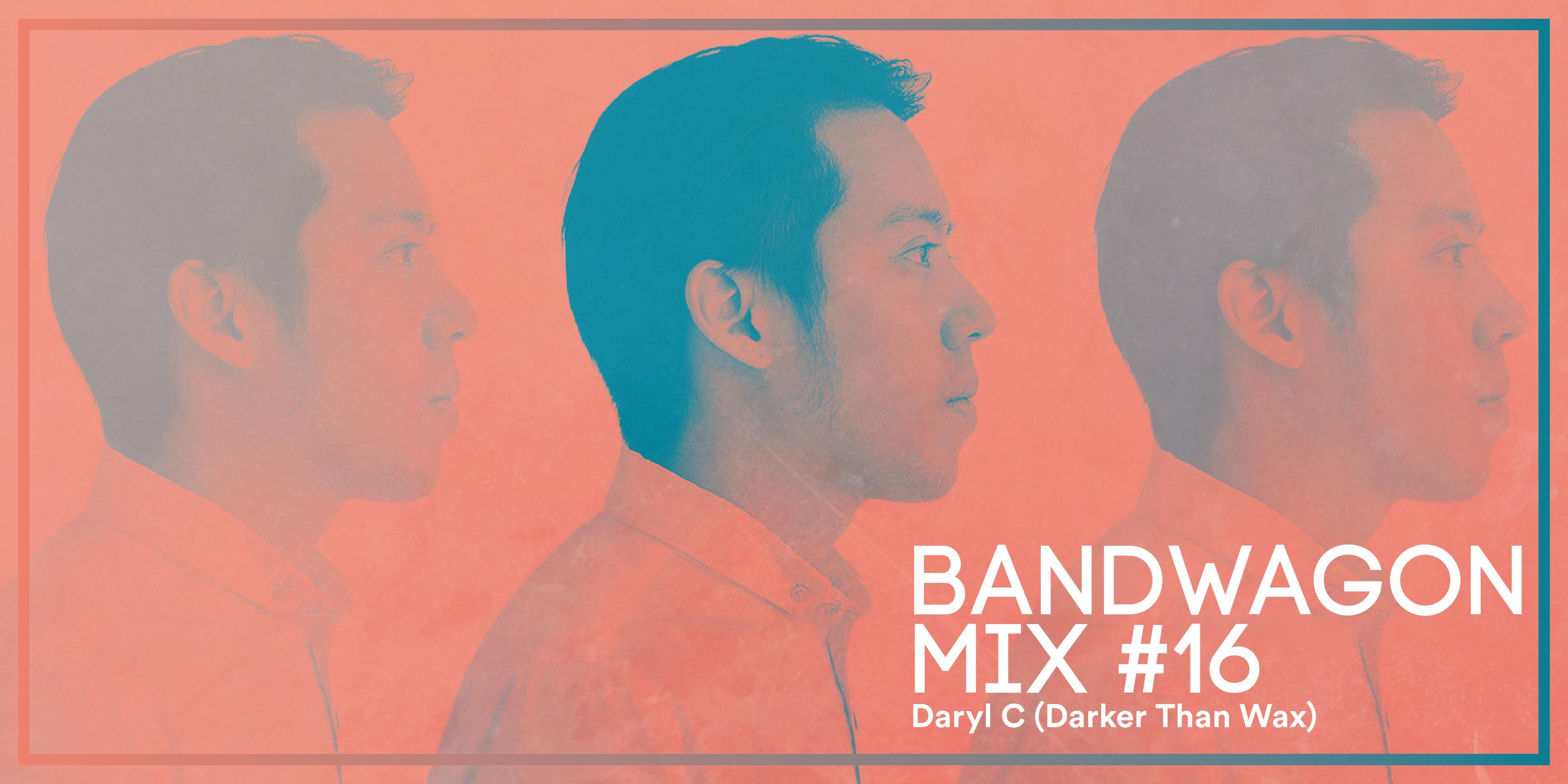 Bandwagon Mix #16: Daryl C (Darker Than Wax)