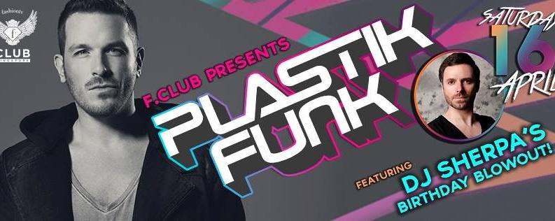 F.Club presents PLASTIK FUNK (GER) Feat. DJ Sherpa's Birthday Blowout