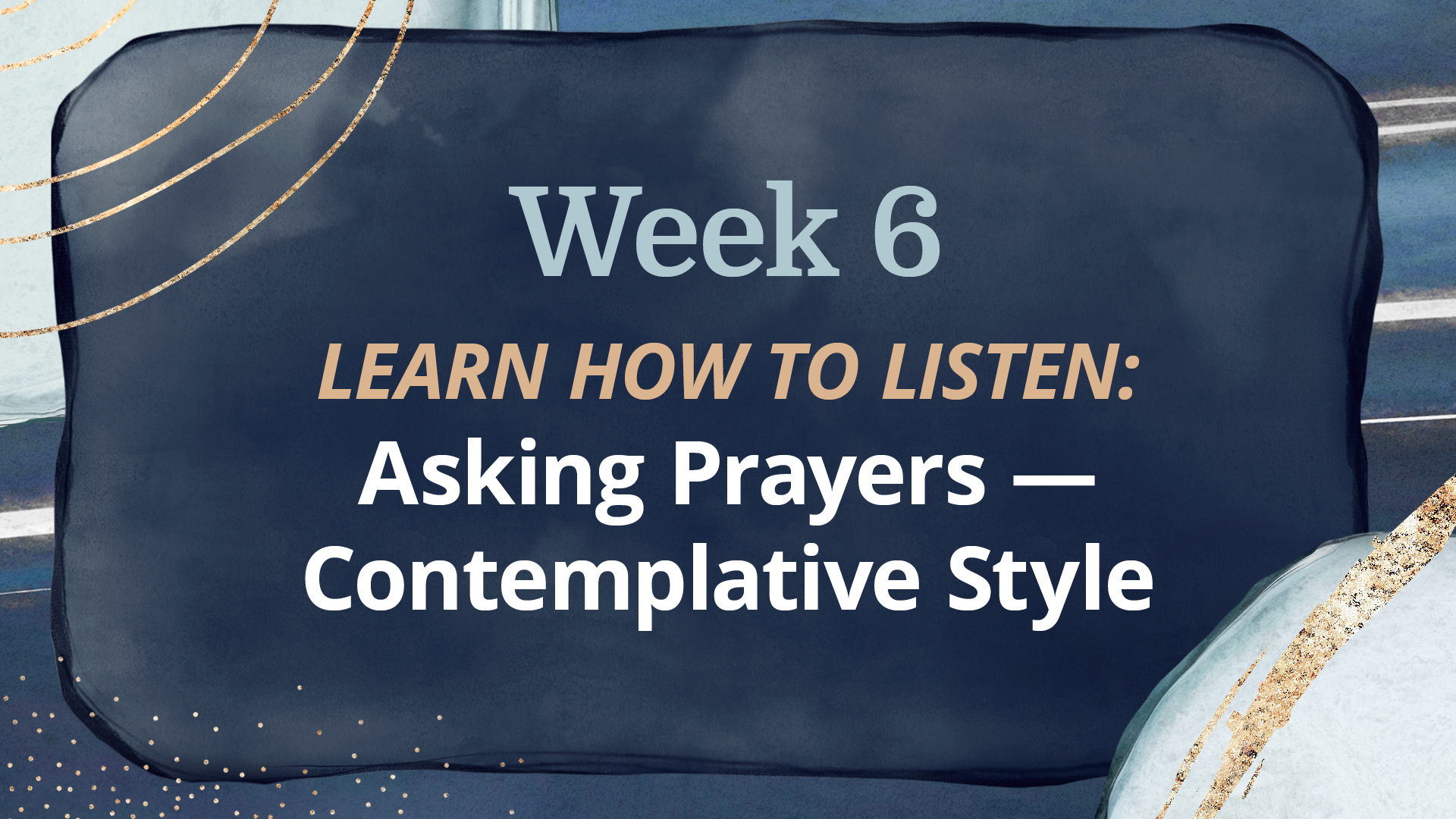 Week 6:Asking Prayers — Contemplative Style