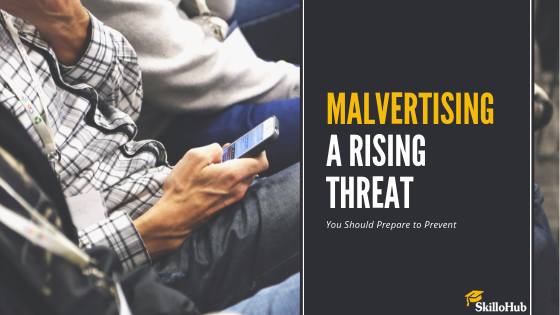 Malvertising A Rising Threat - SkilloHub