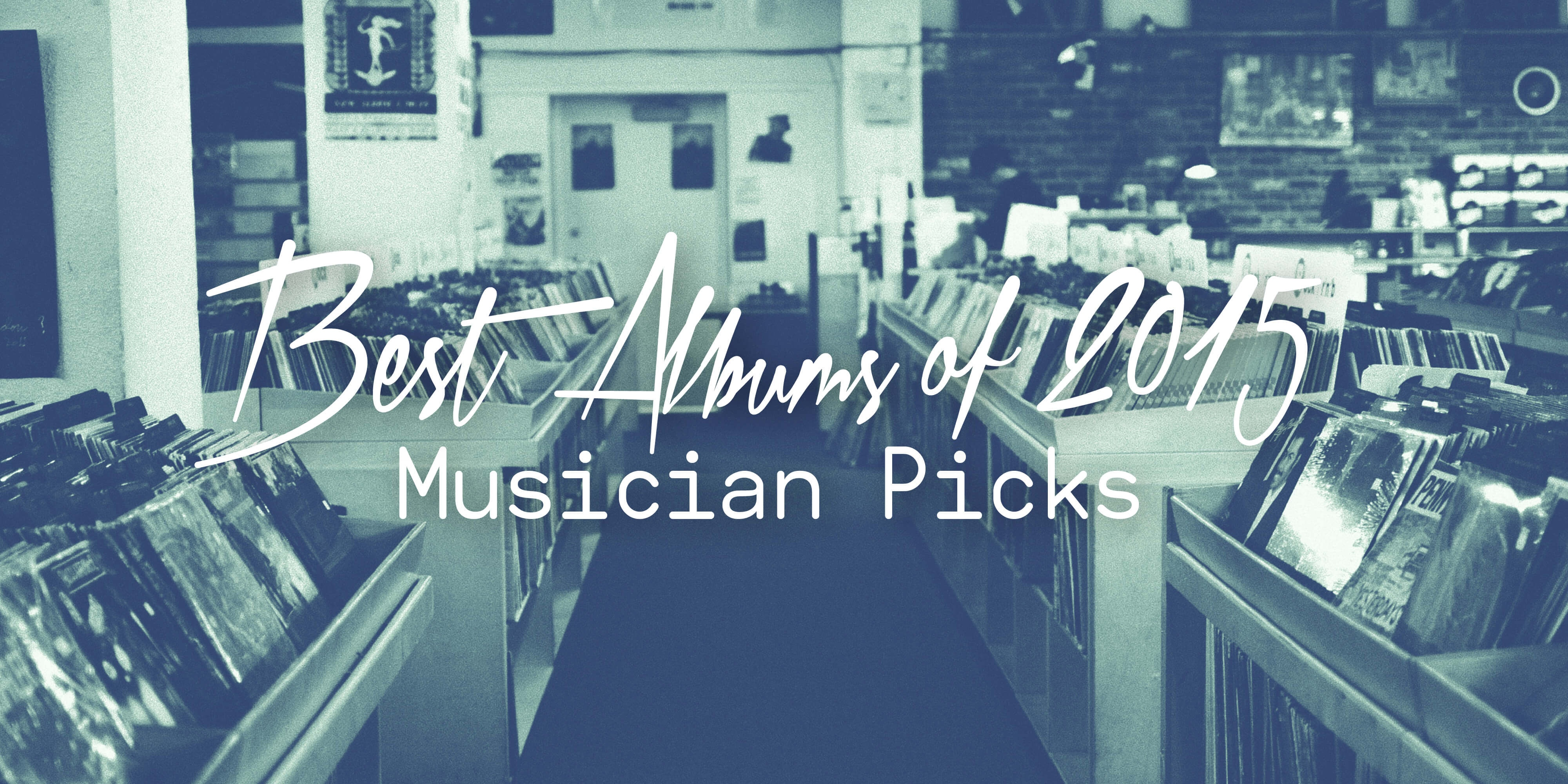 Best Albums of 2015: Musician Picks