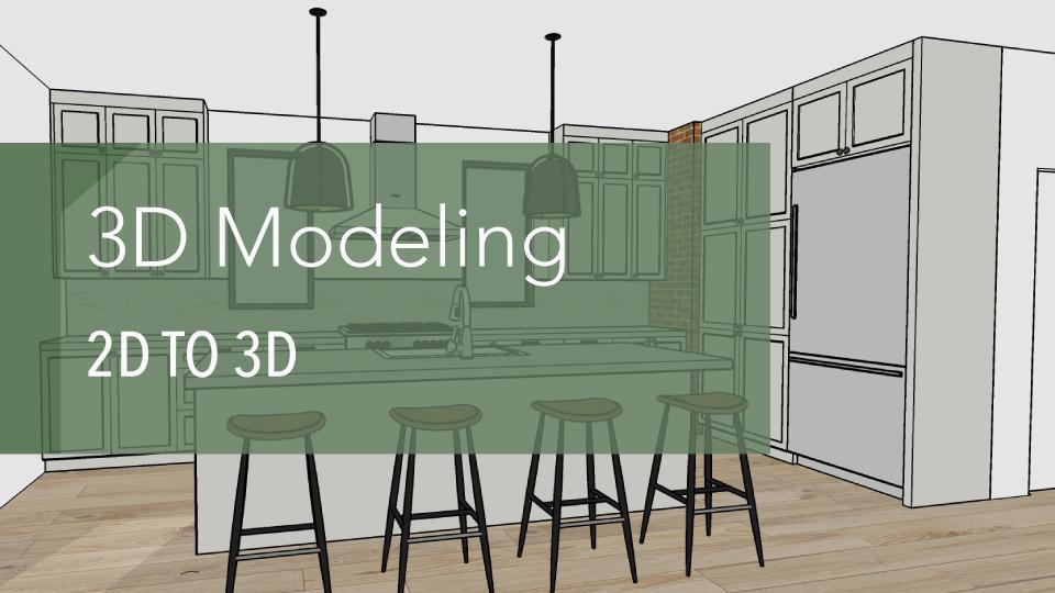 3D Modeling - 2D to 3D | SketchUp for Interior Designers