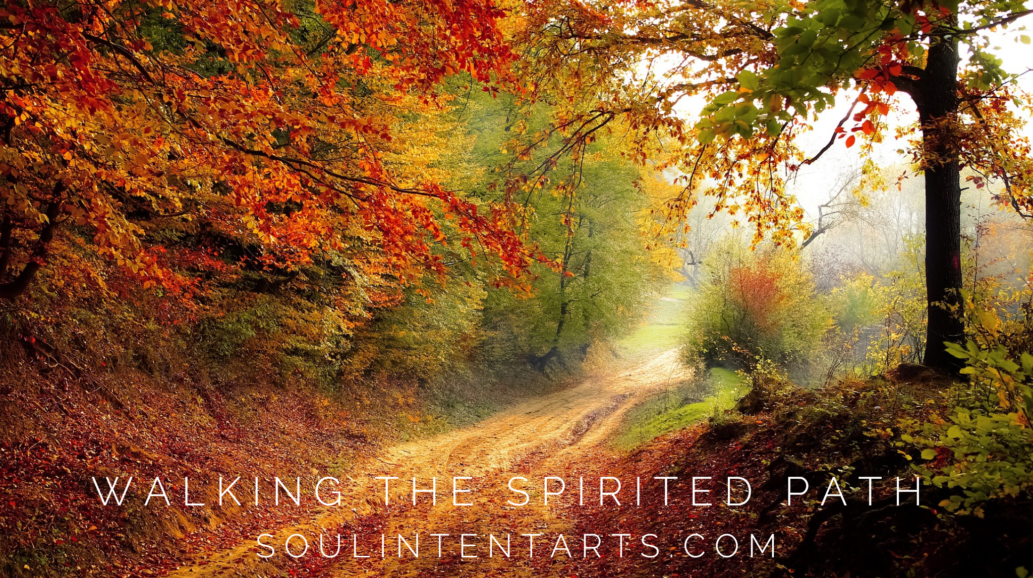 Walking The Spirited Path - Soul Intent Arts