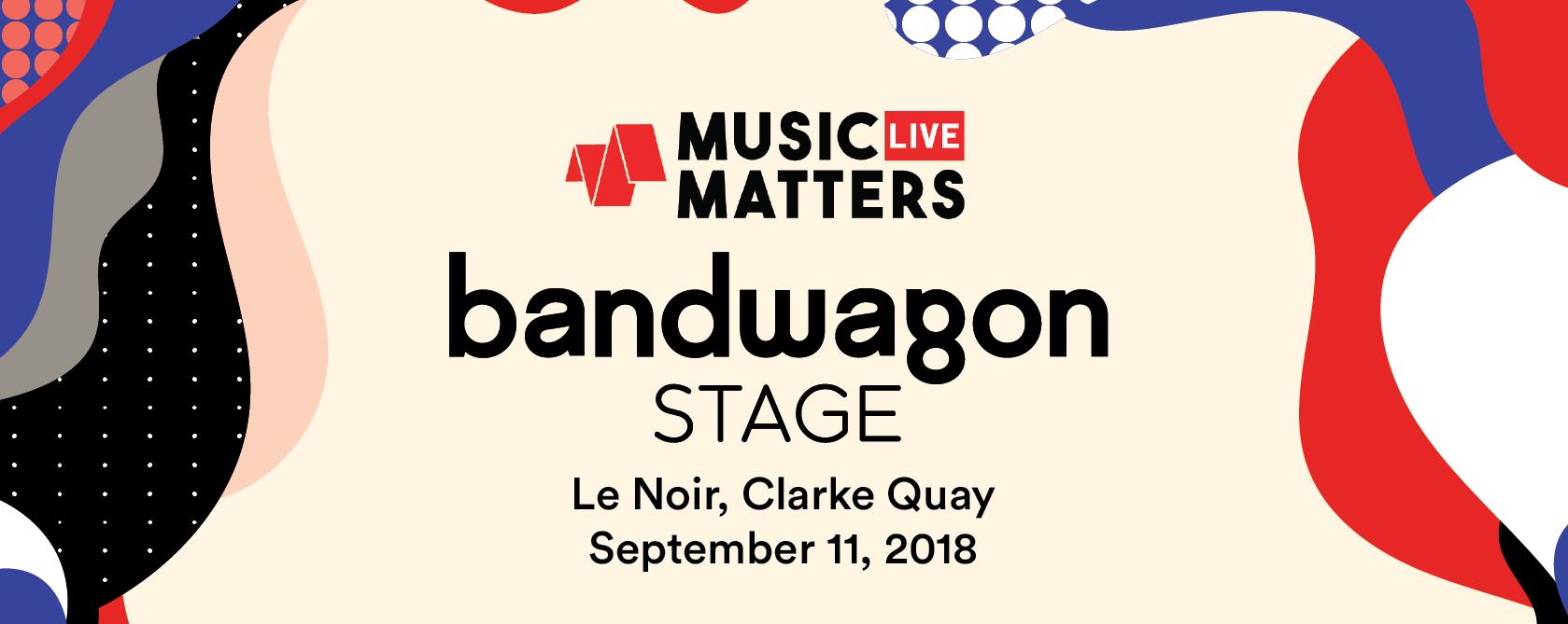 Bandwagon Stage @ Music Matters 2018