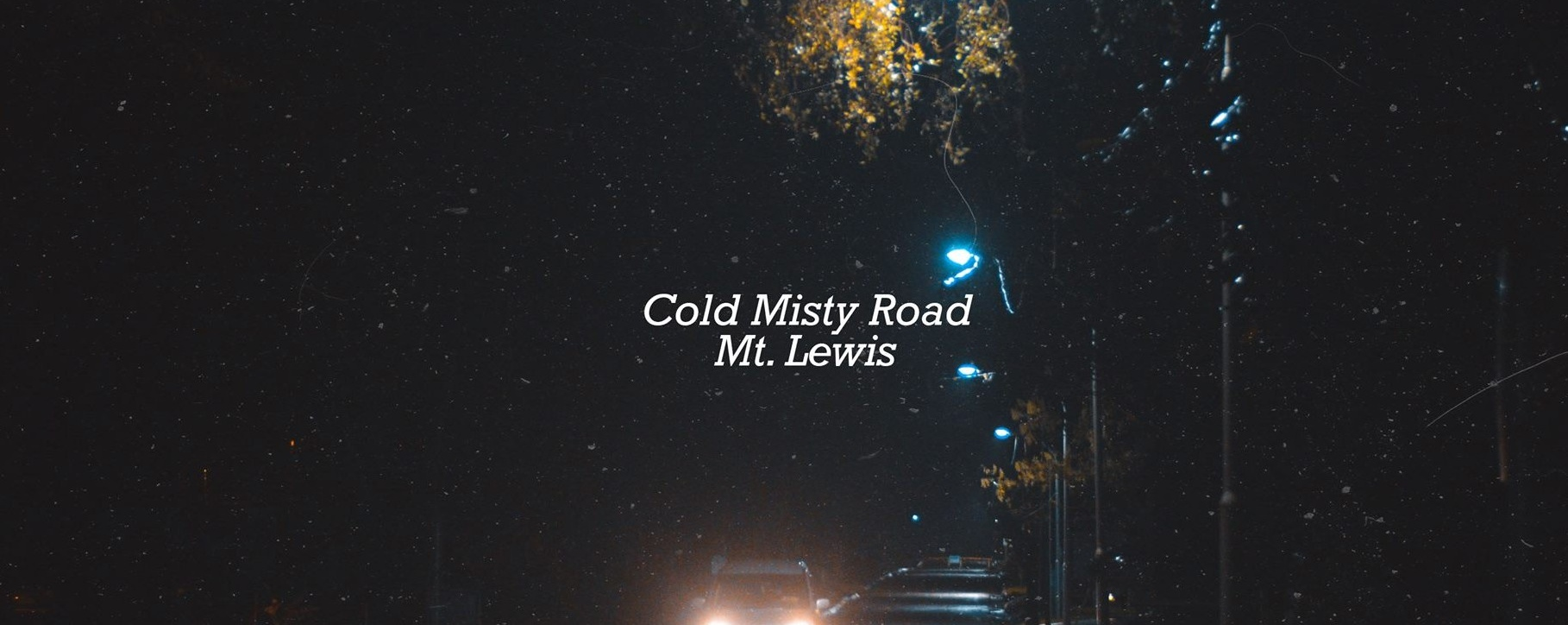 Cold Misty Road : Mt. Lewis Manila Launch