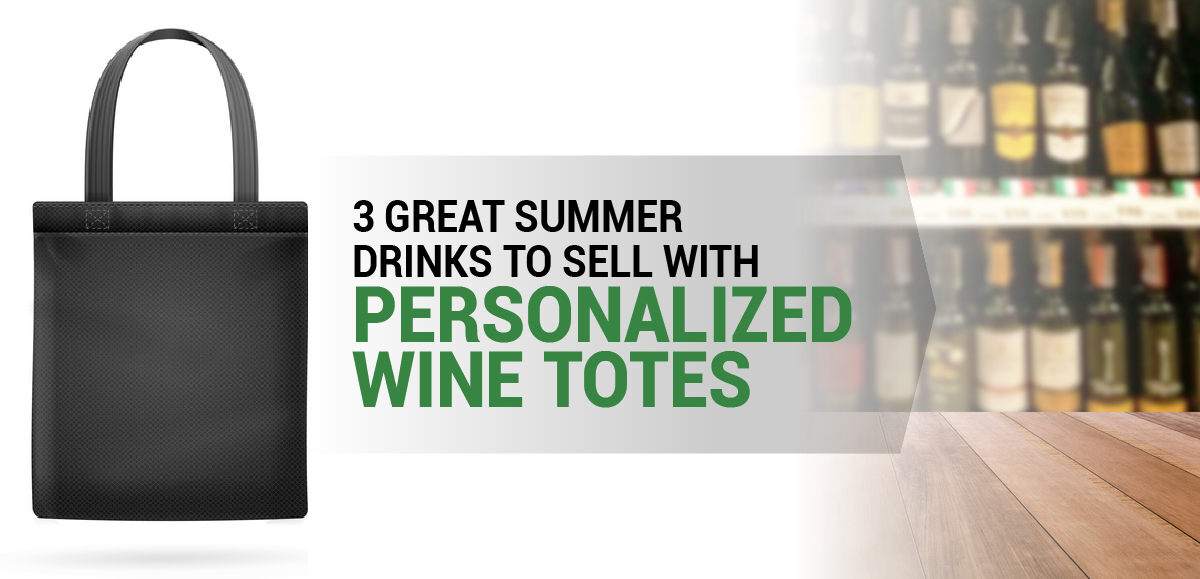 3 Great Summer Drinks to Sell With Personalized Wine Totes