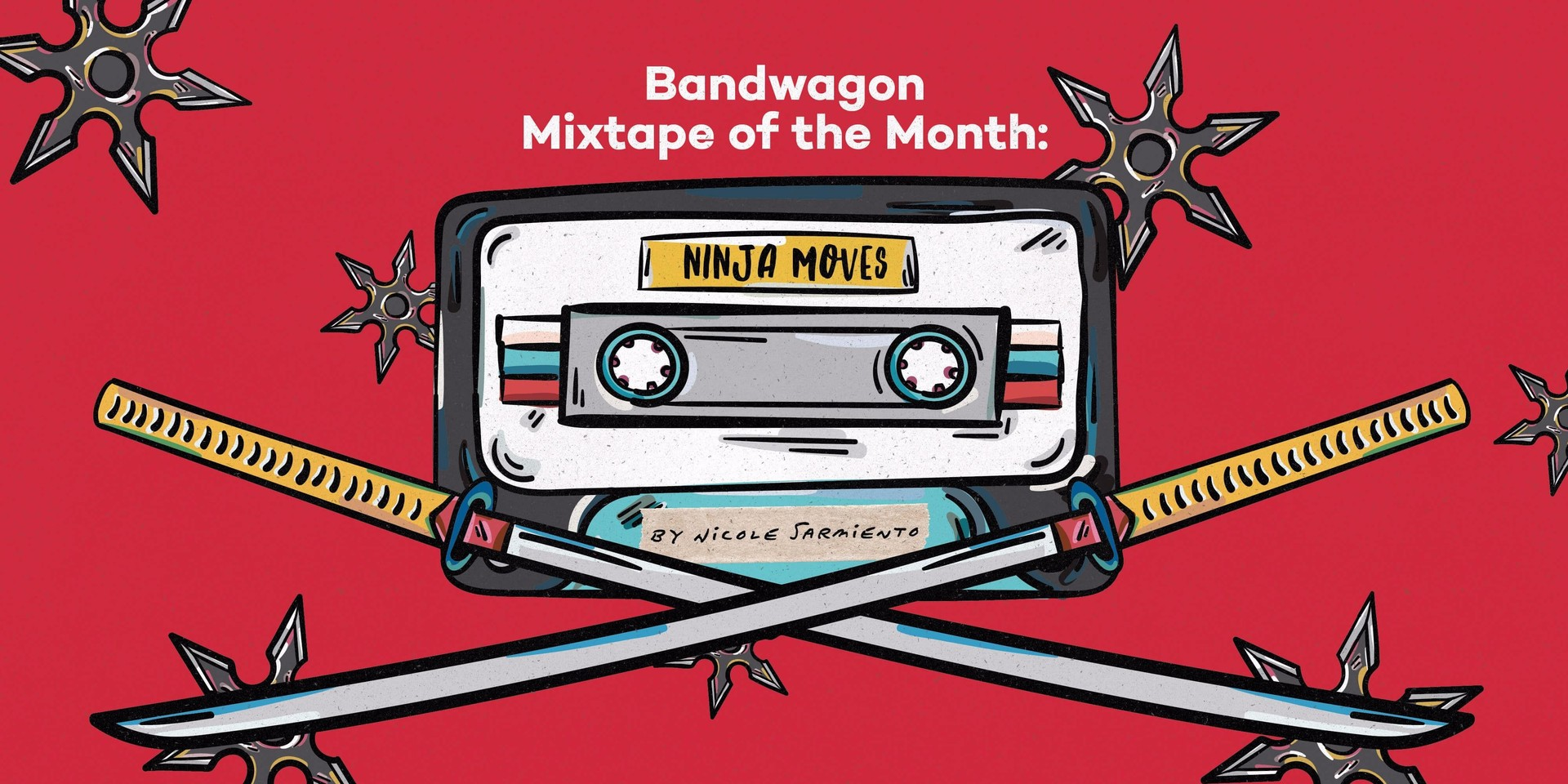 Bandwagon Mixtape of the Month #4.2: Ninja Moves