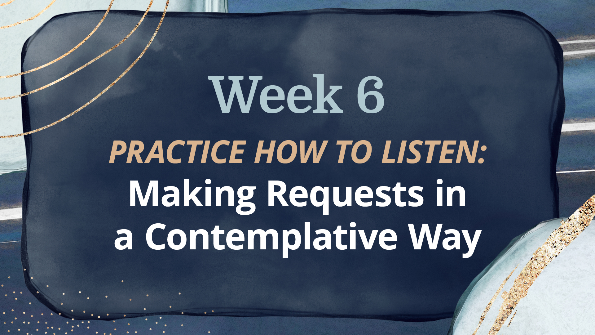 Week 6: Making Requests in a Contemplative Way