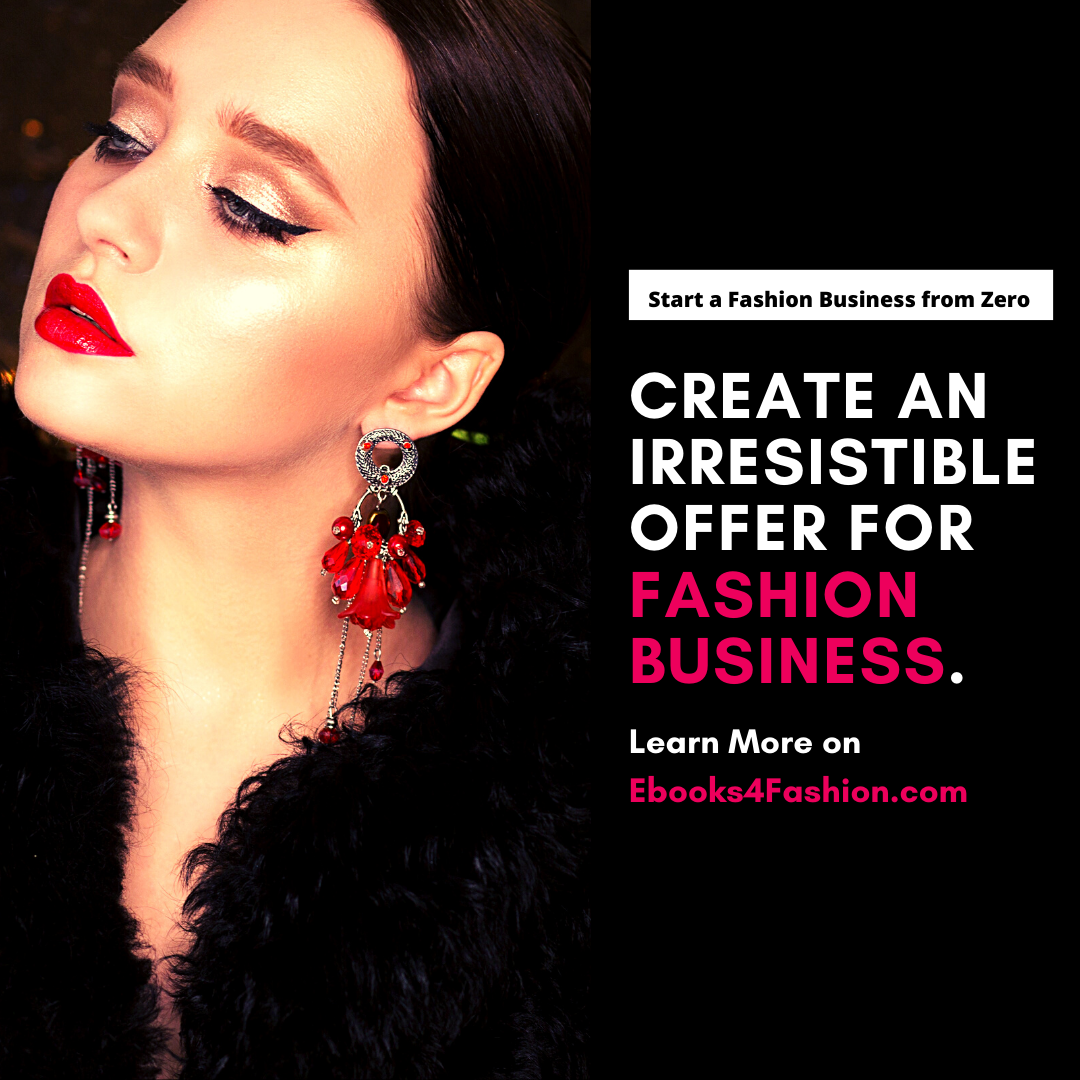 Create an Irresistible Offer for Fashion Business, Start a Fashion Business from Zero.