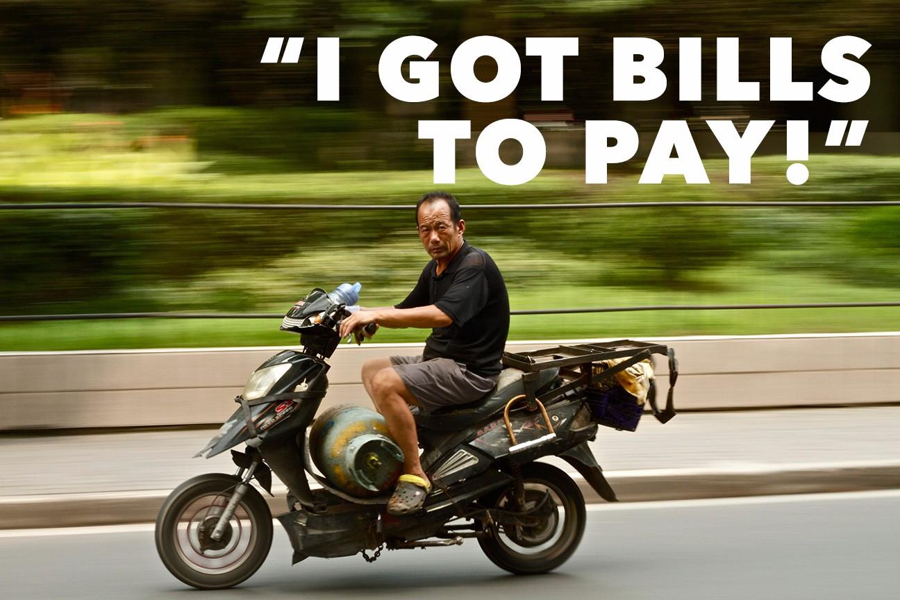 I got bills to pay!