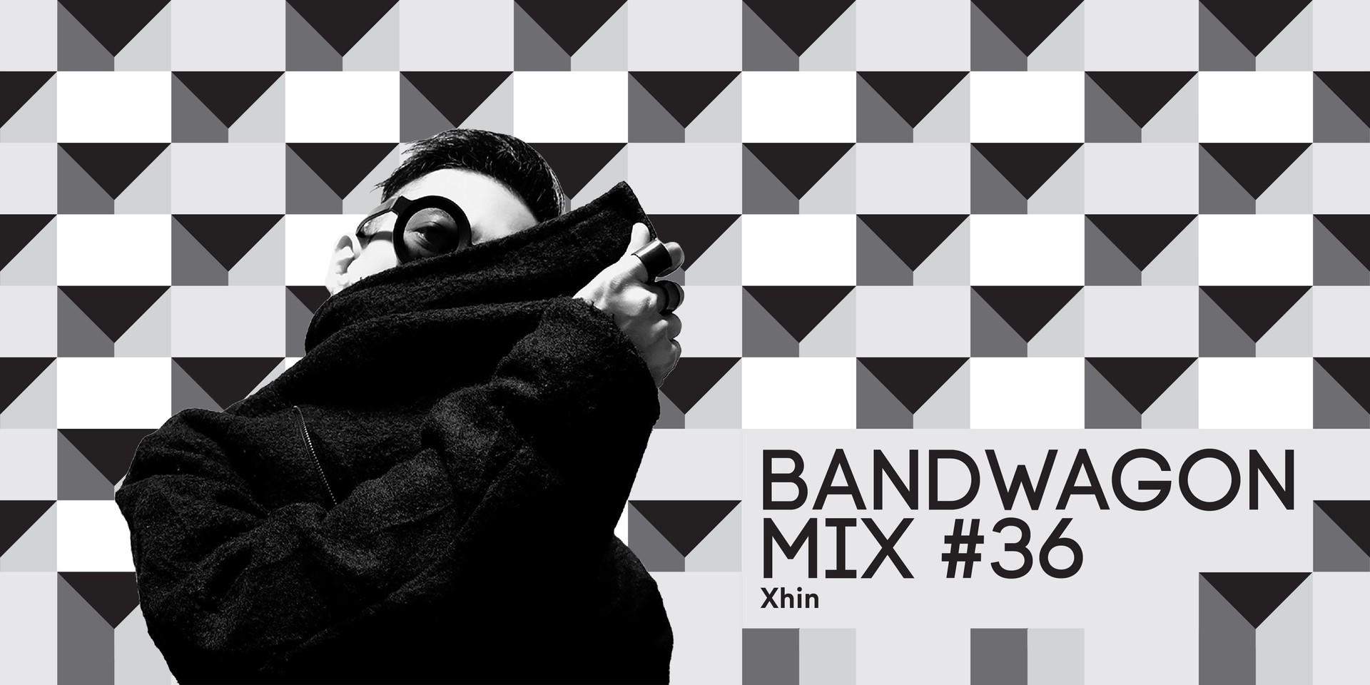 Bandwagon Mix #36: Xhin