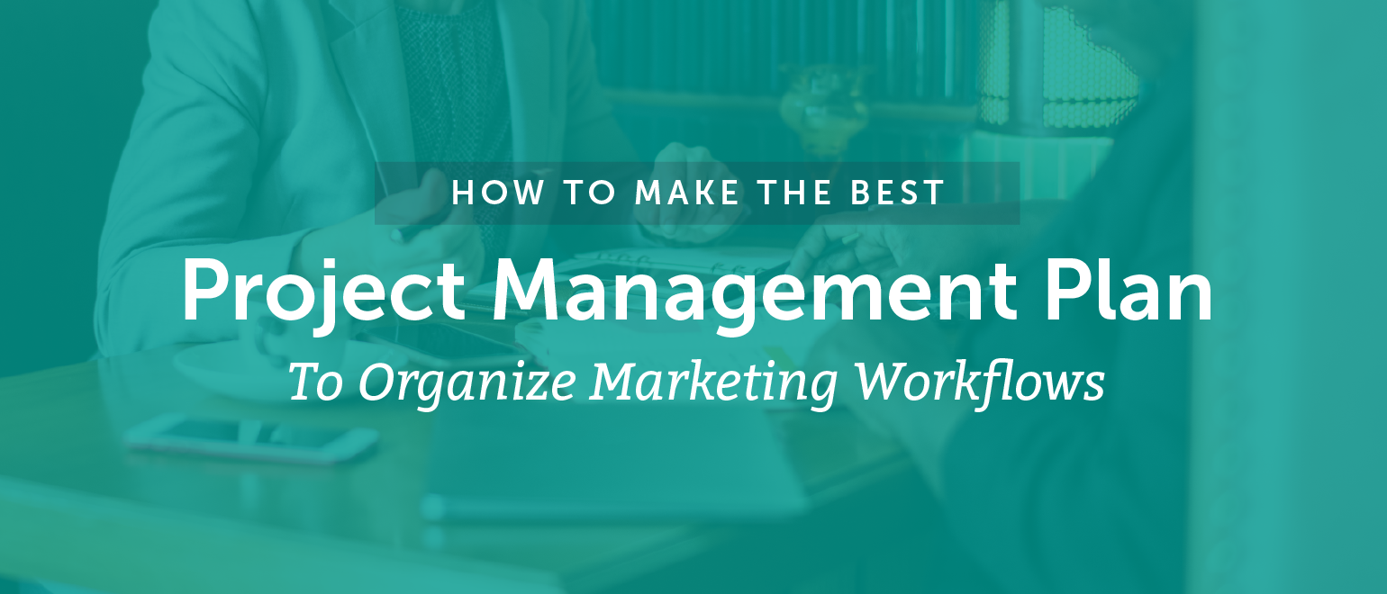 How To Make The Best Project Management Plan To Organize Marketing Workflows