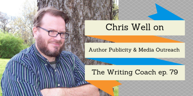 Chris Well on Author Publicity and Media Outreach — The Writing Coach 079
