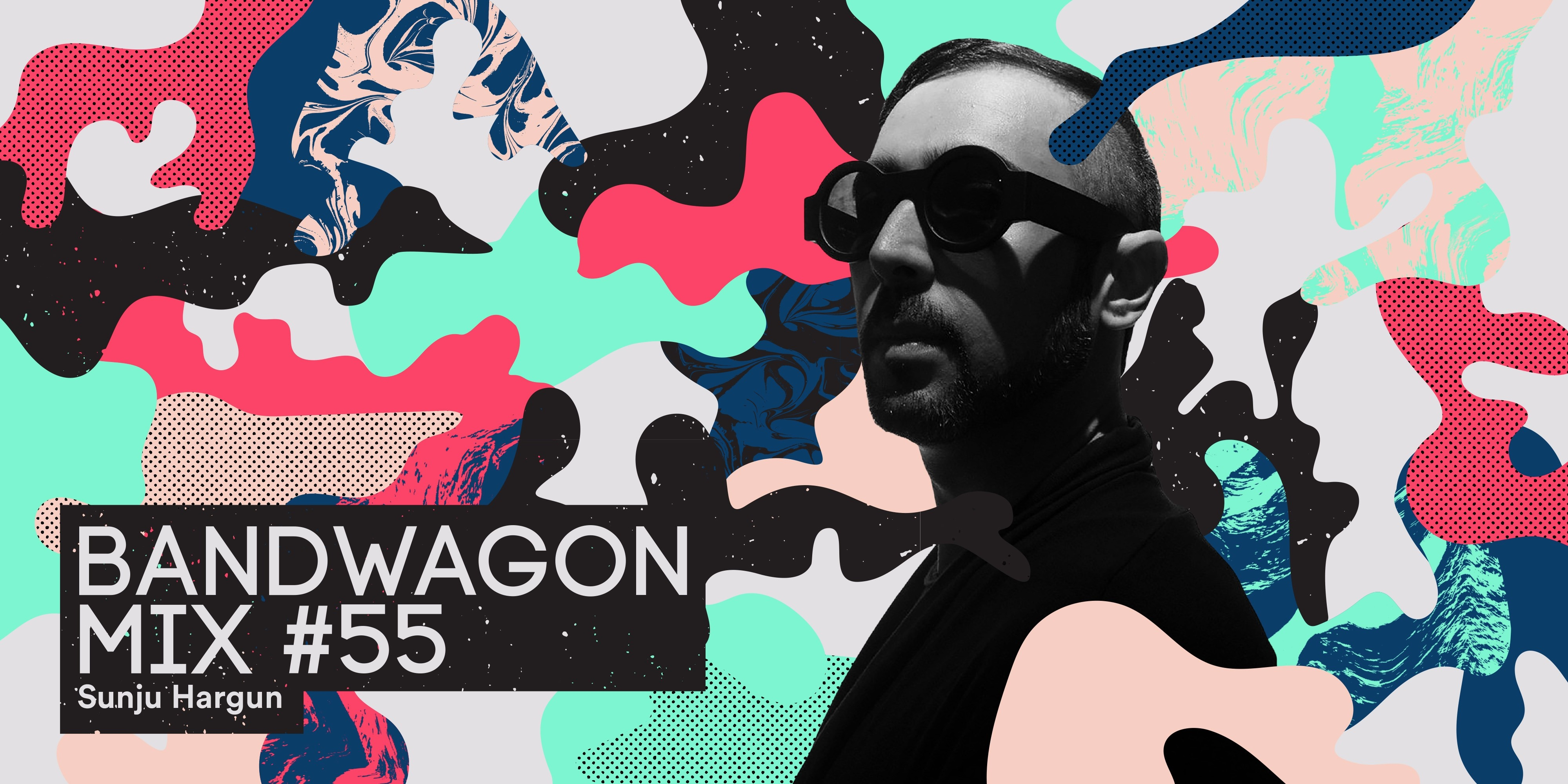 Bandwagon Mix #55: Sunju Hargun