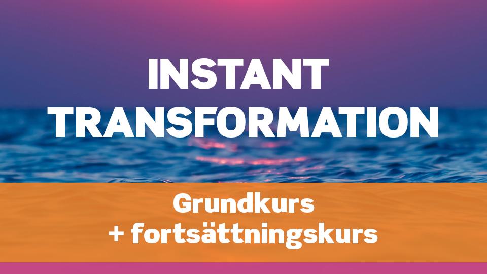 Instant Transformation Grundkurs + Fortsättningskurs