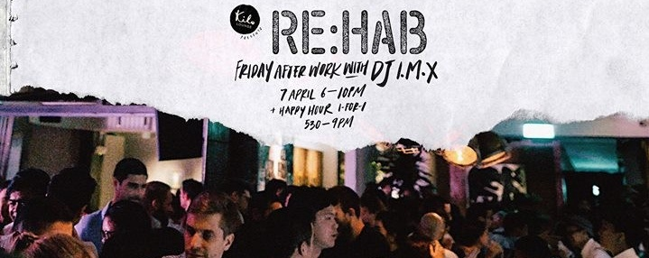 Re:Hab presents Afterwork Sessions with DJ I.M.X (NL/SIN)