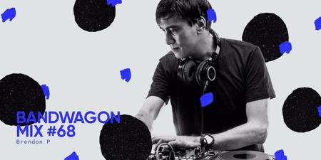 Bandwagon Mix #68: Brendon P