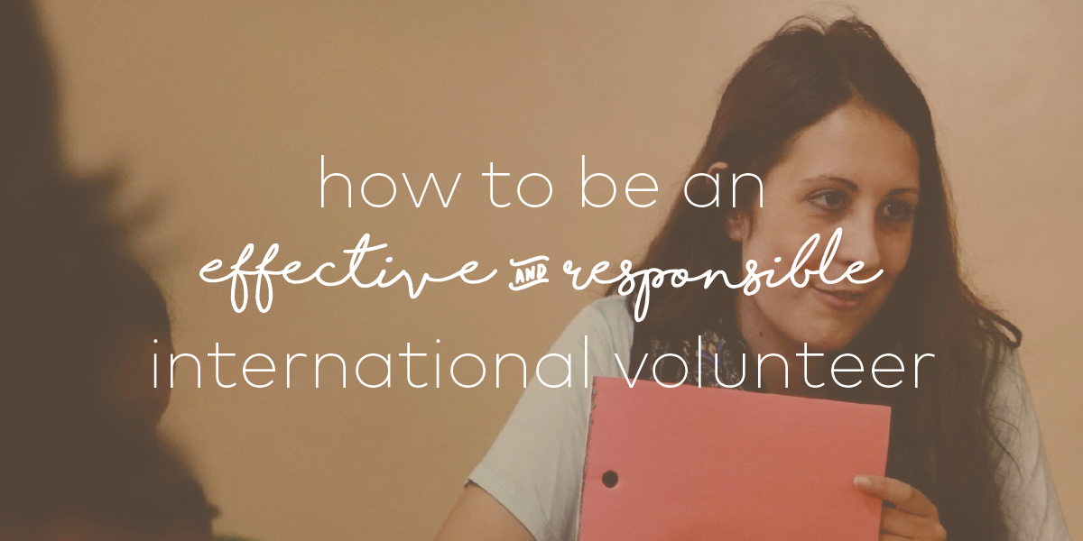 How To Be An Effective And Responsible International Volunteer