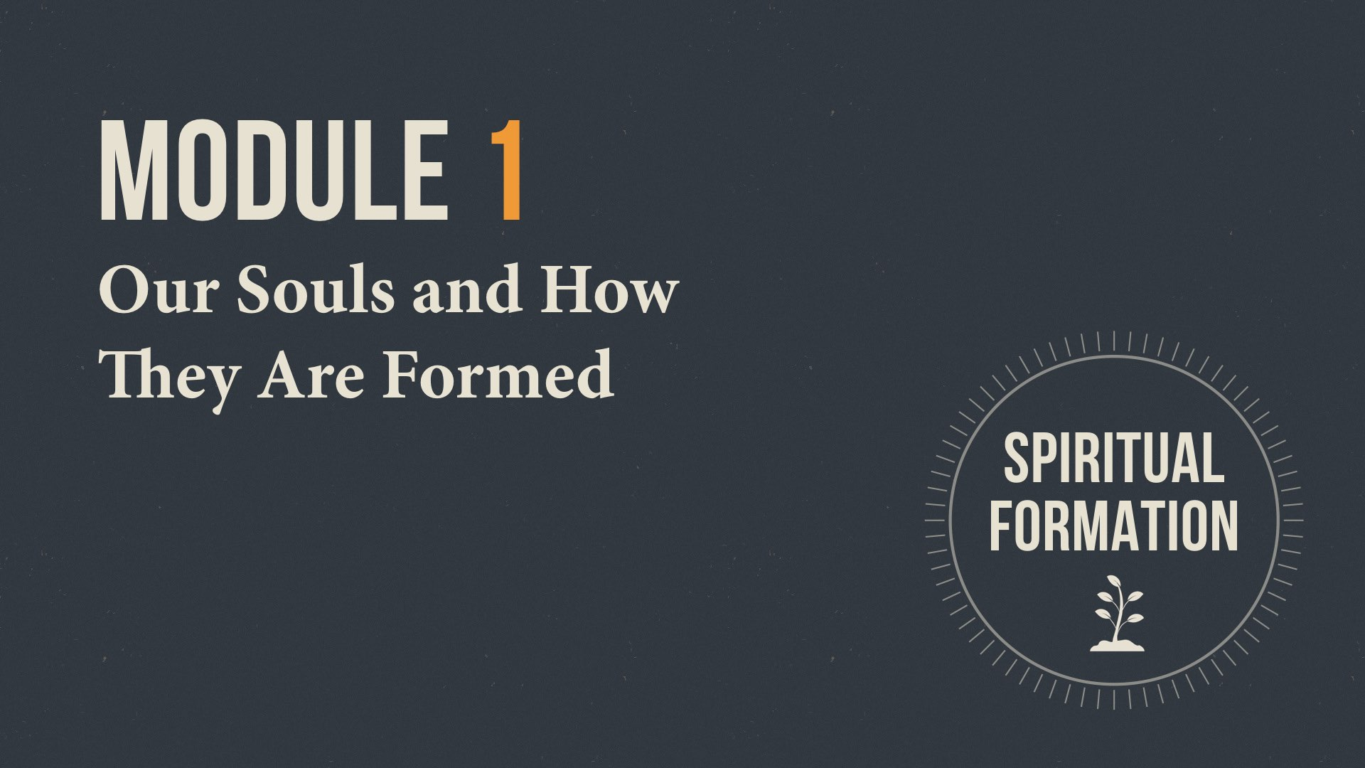 Module 1 Title Slide - Our Souls and How They Are Formed