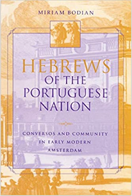 Hebrews of the Portuguese Nation: Conversos and Community in Early Modern Amsterdam