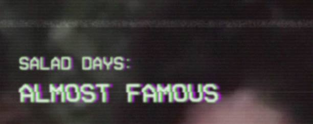 SALAD DAYS: ALMOST FAMOUS