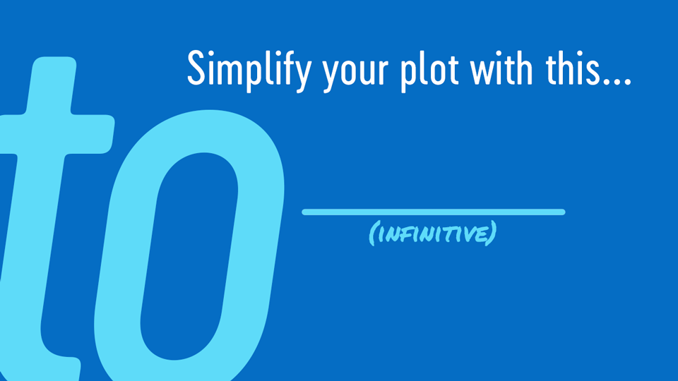 Simplify your plot with an infinitive