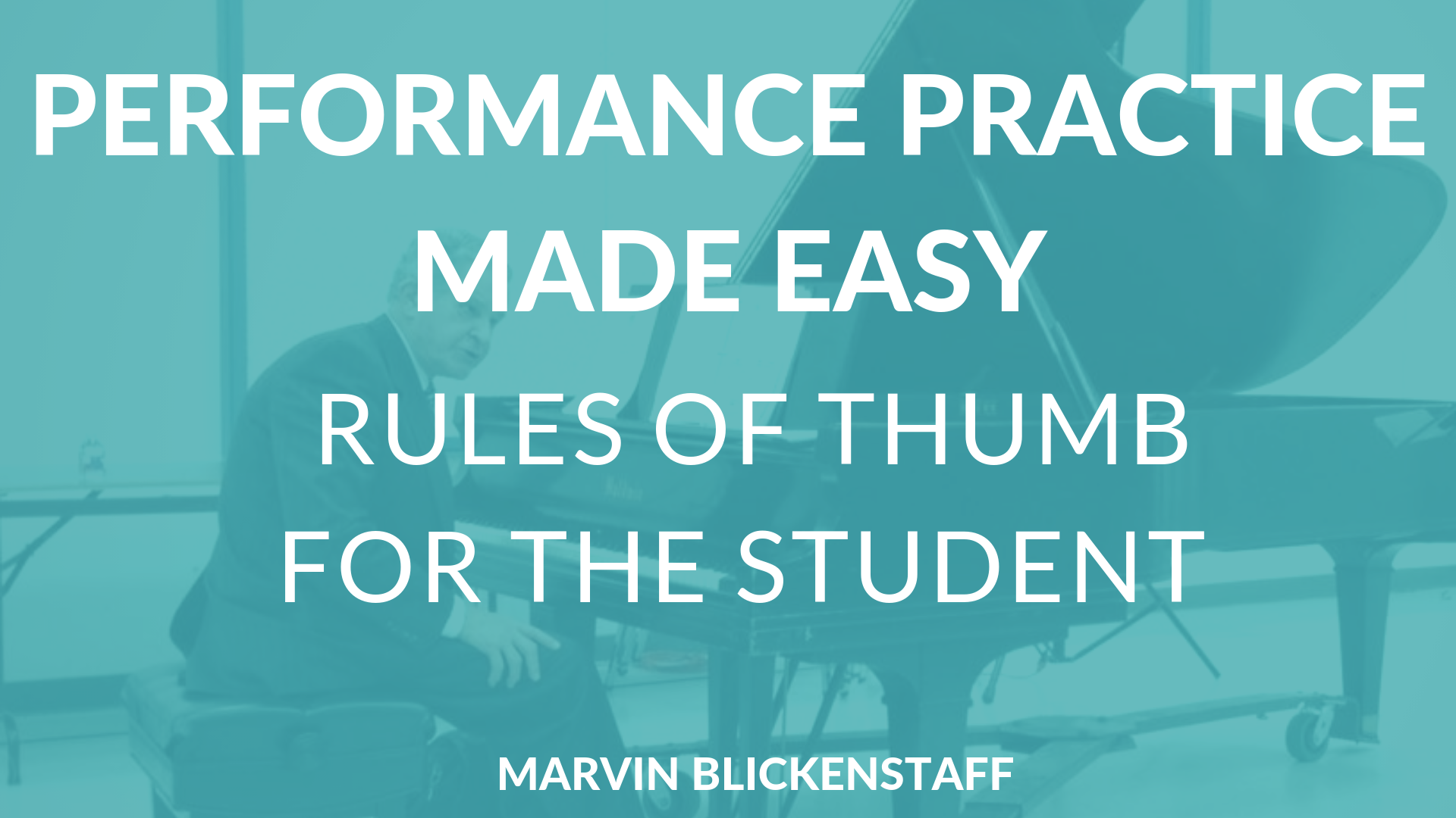 Title card that say Performance Practice Made Easy, Rules of Thumb for the Student. Marvin Blickenstaff is sitting at a piano in the background.