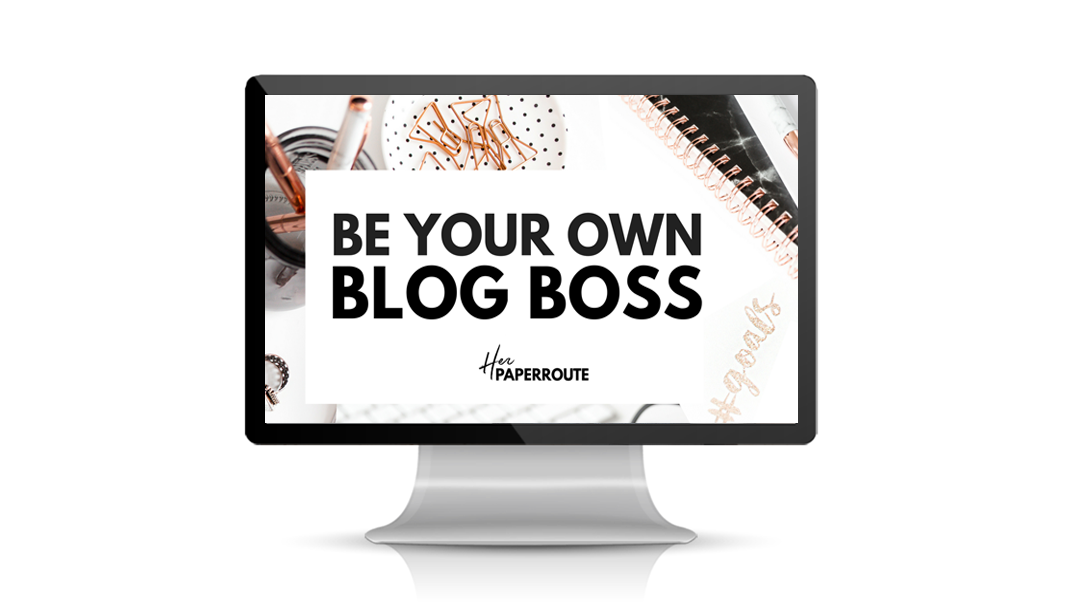 Monetize Your Blog Courses - Be Your Own Blog Boss By HerPaperRoute