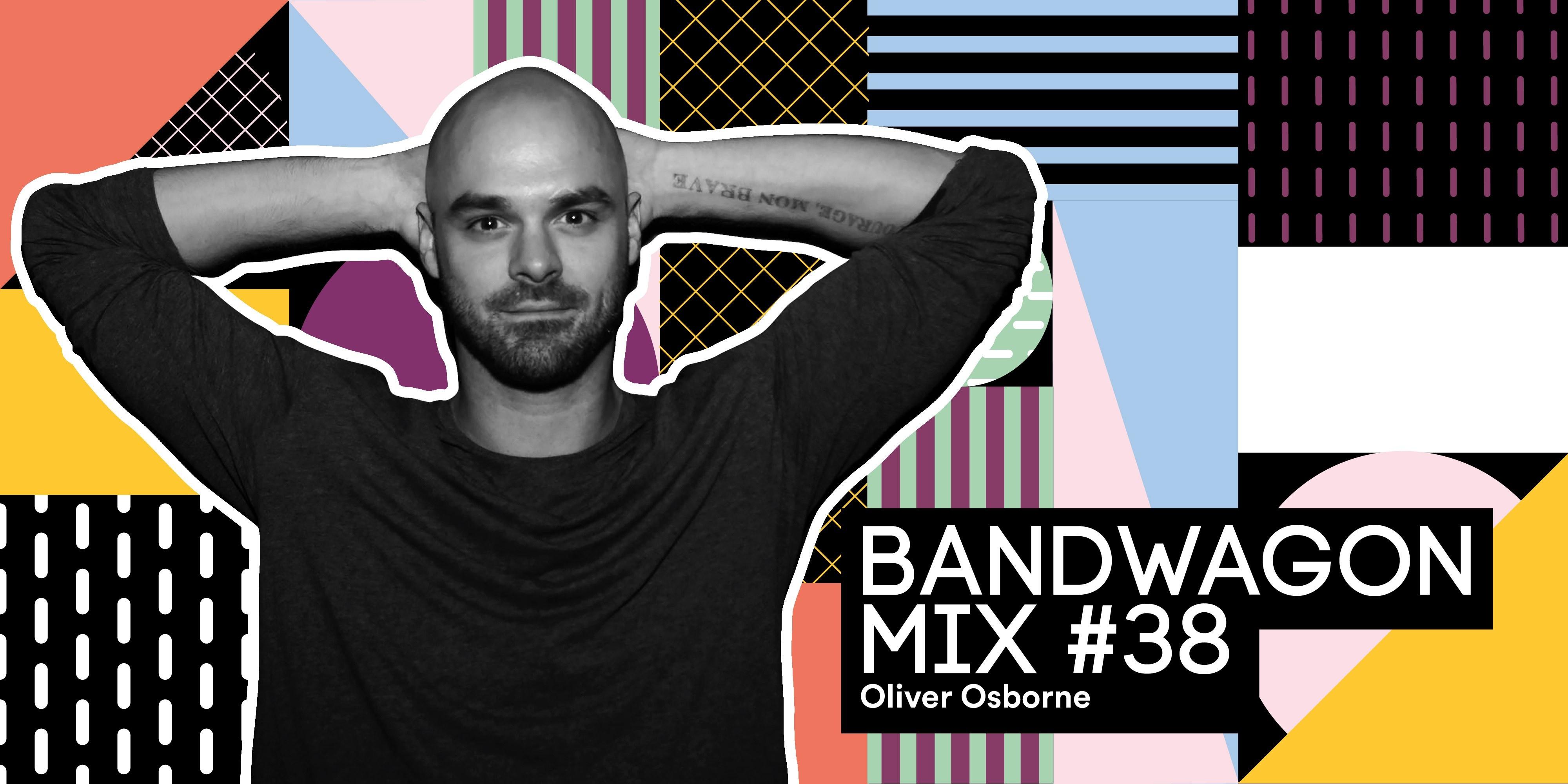 Bandwagon Mix #38: Oliver Osborne