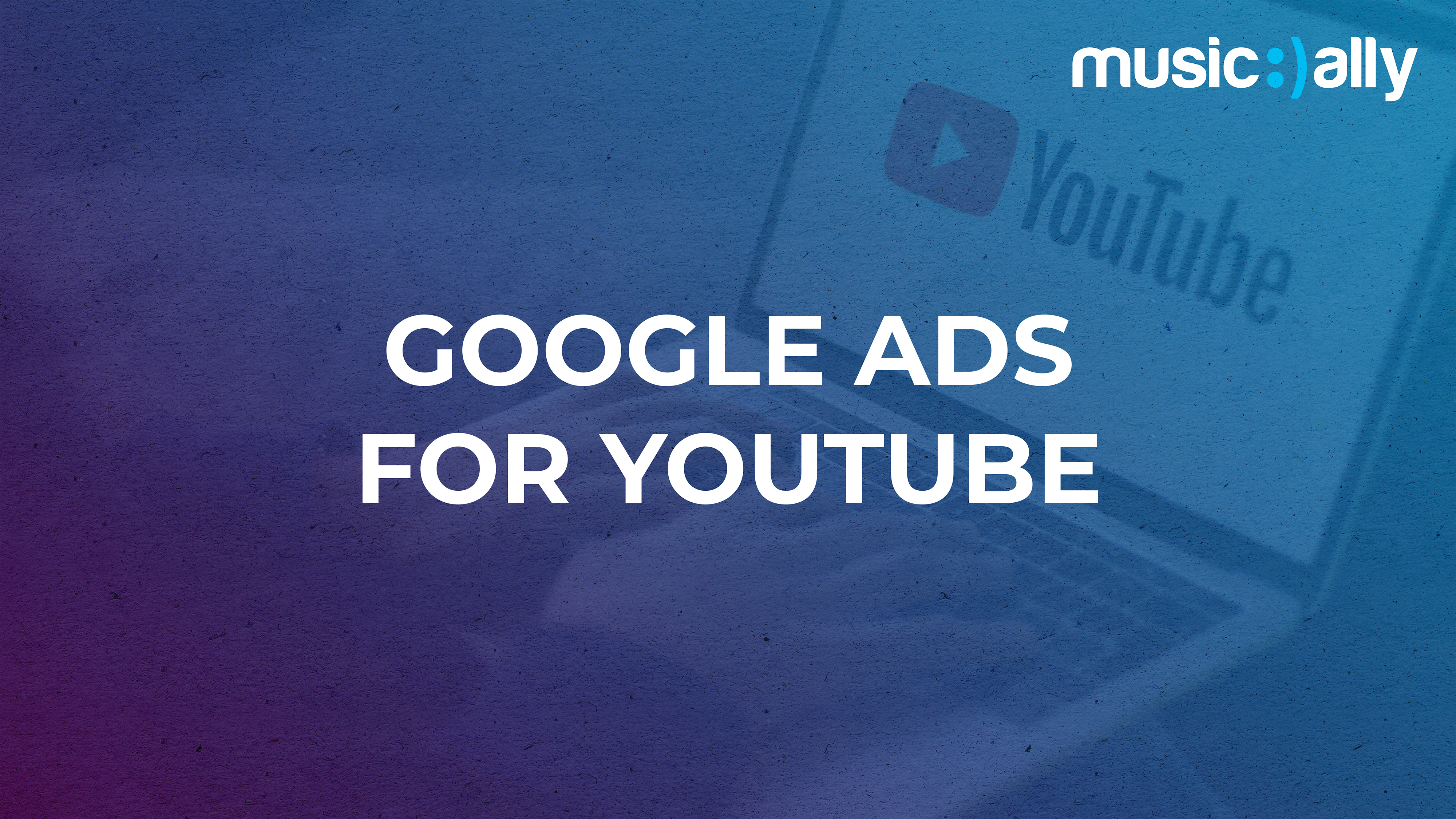 Google Ads For Youtube Music Ally