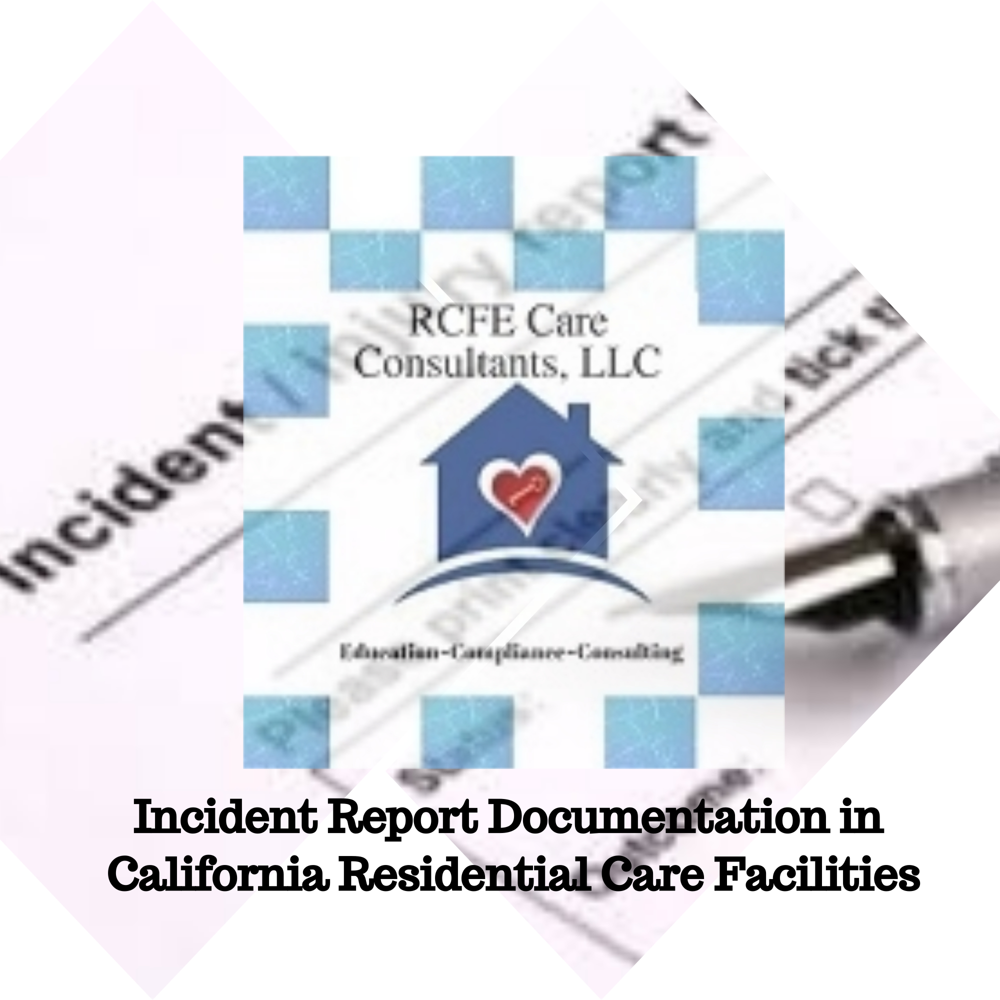 Incident Report Documentation in California Residential Care