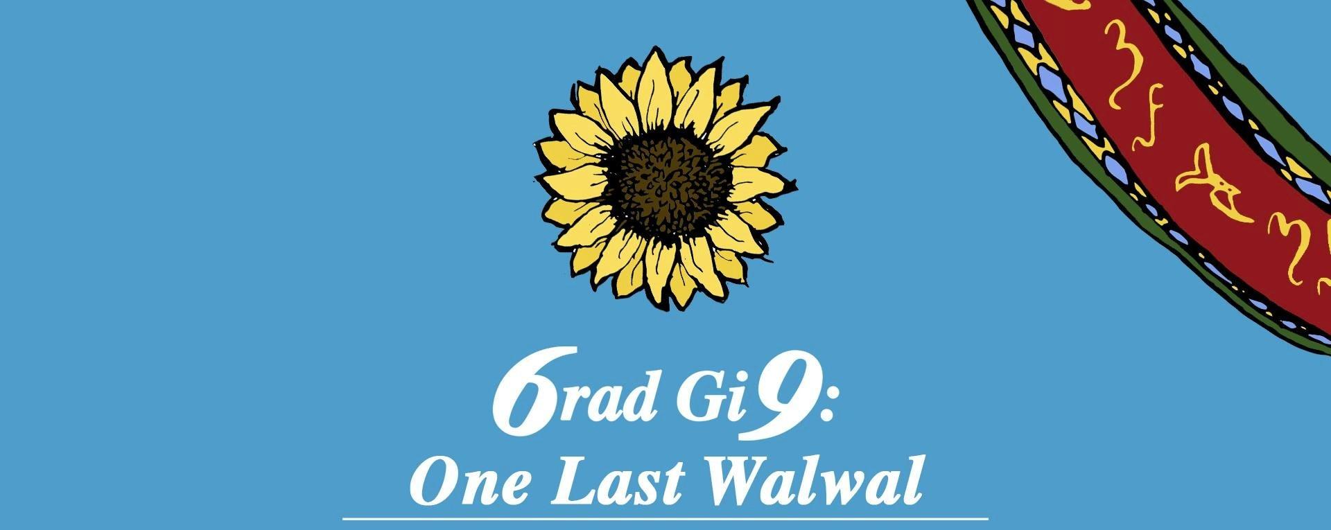 6rad gi9: One Last Walwal