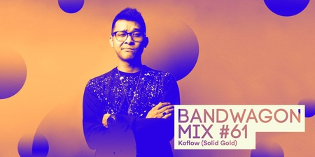 Bandwagon Mix #61: Koflow (Solid Gold)