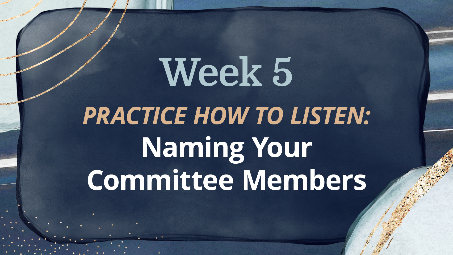 WEEK 5: Naming Your  Committee Members