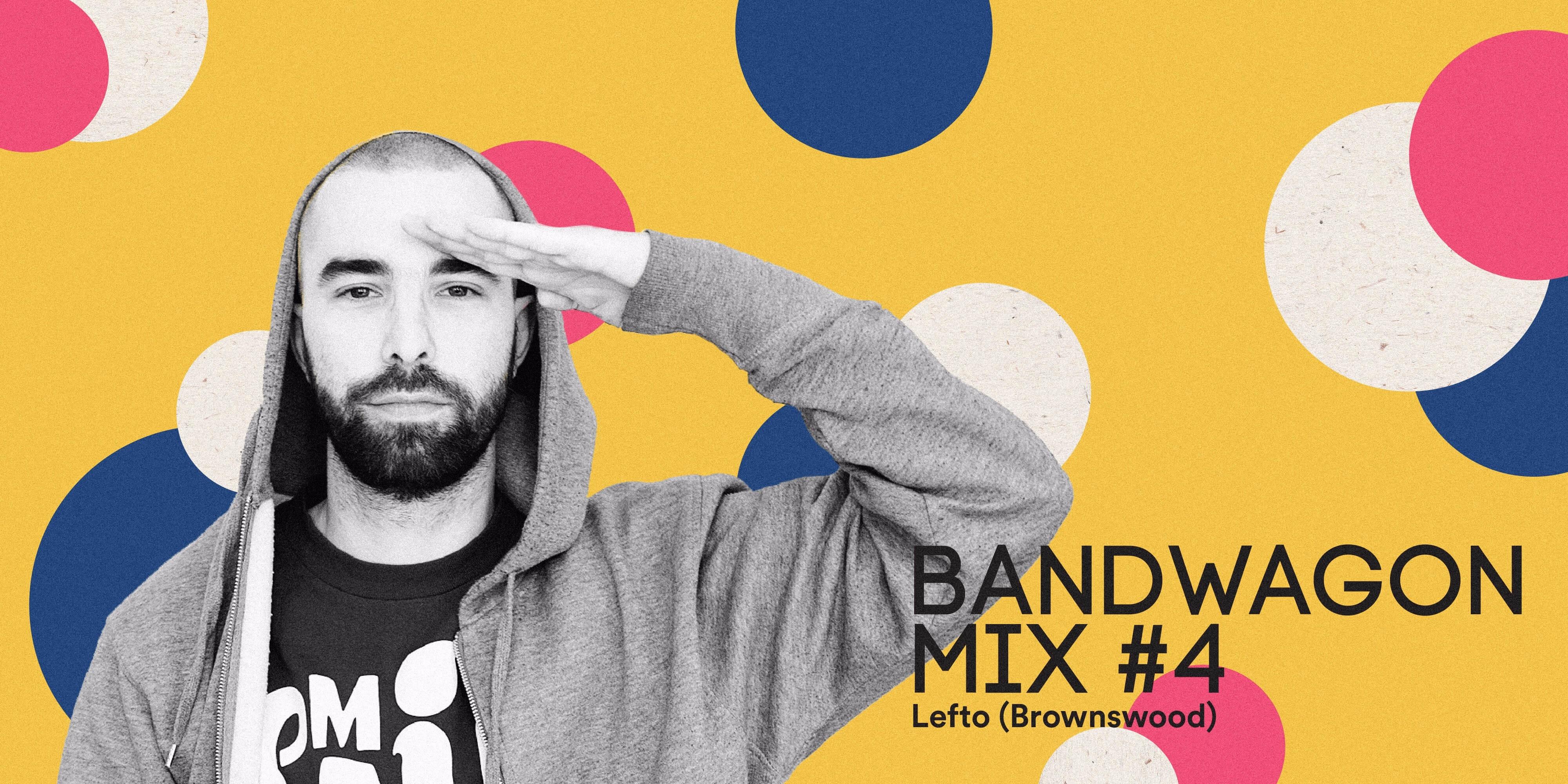 Bandwagon Mix #4: LEFTO (Brownswood)