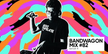 Bandwagon Mix #82: Satish K