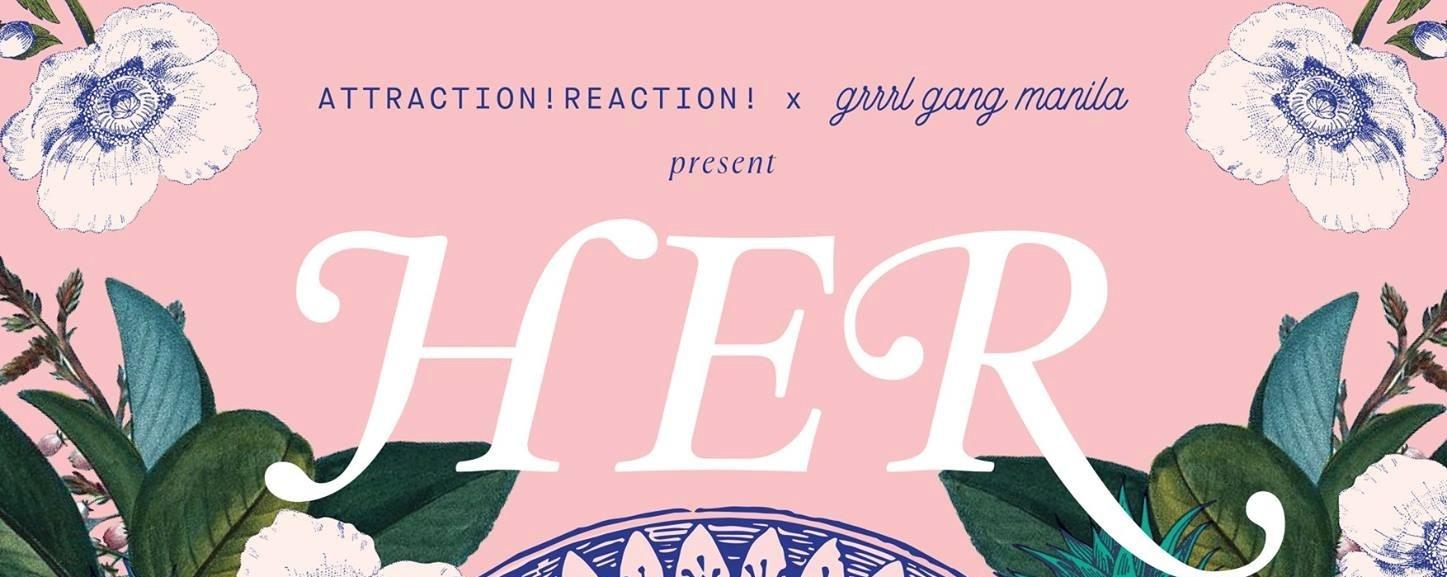 Attraction! Reaction! x Grrl Gang Manila Present: Her