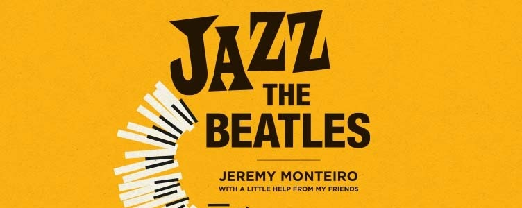 Showtime Productions presents Jazz the Beatles - Jeremy Monteiro, With A Little Help from My Friends