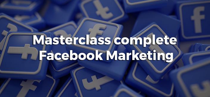 Masterclass Complete Facebook Marketing