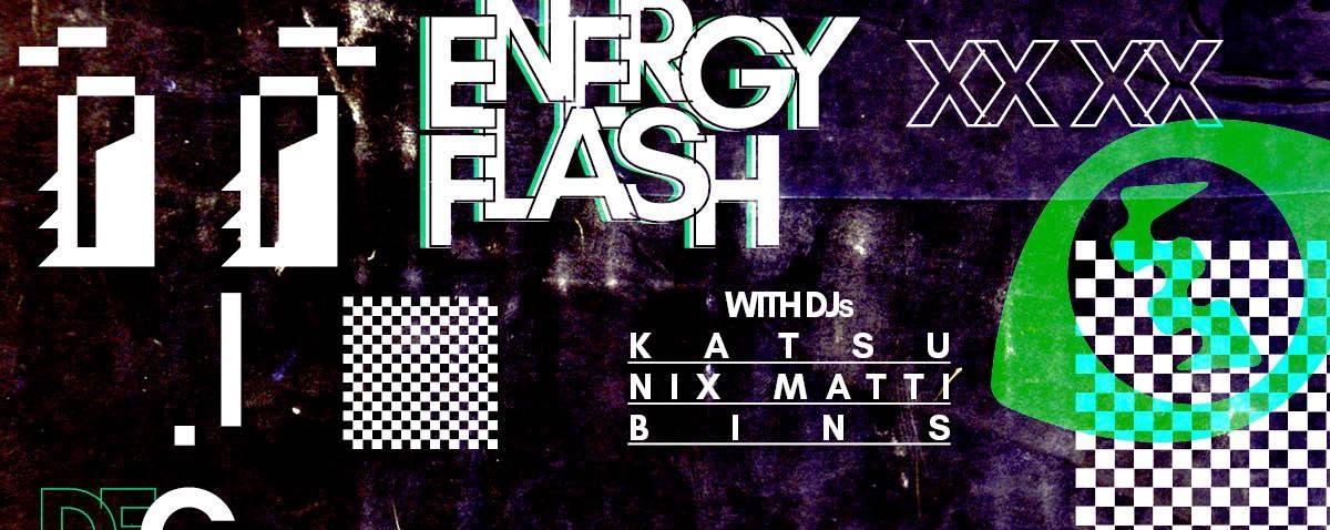 Energy Flash w/ Katsu, Nix Matti & Bins