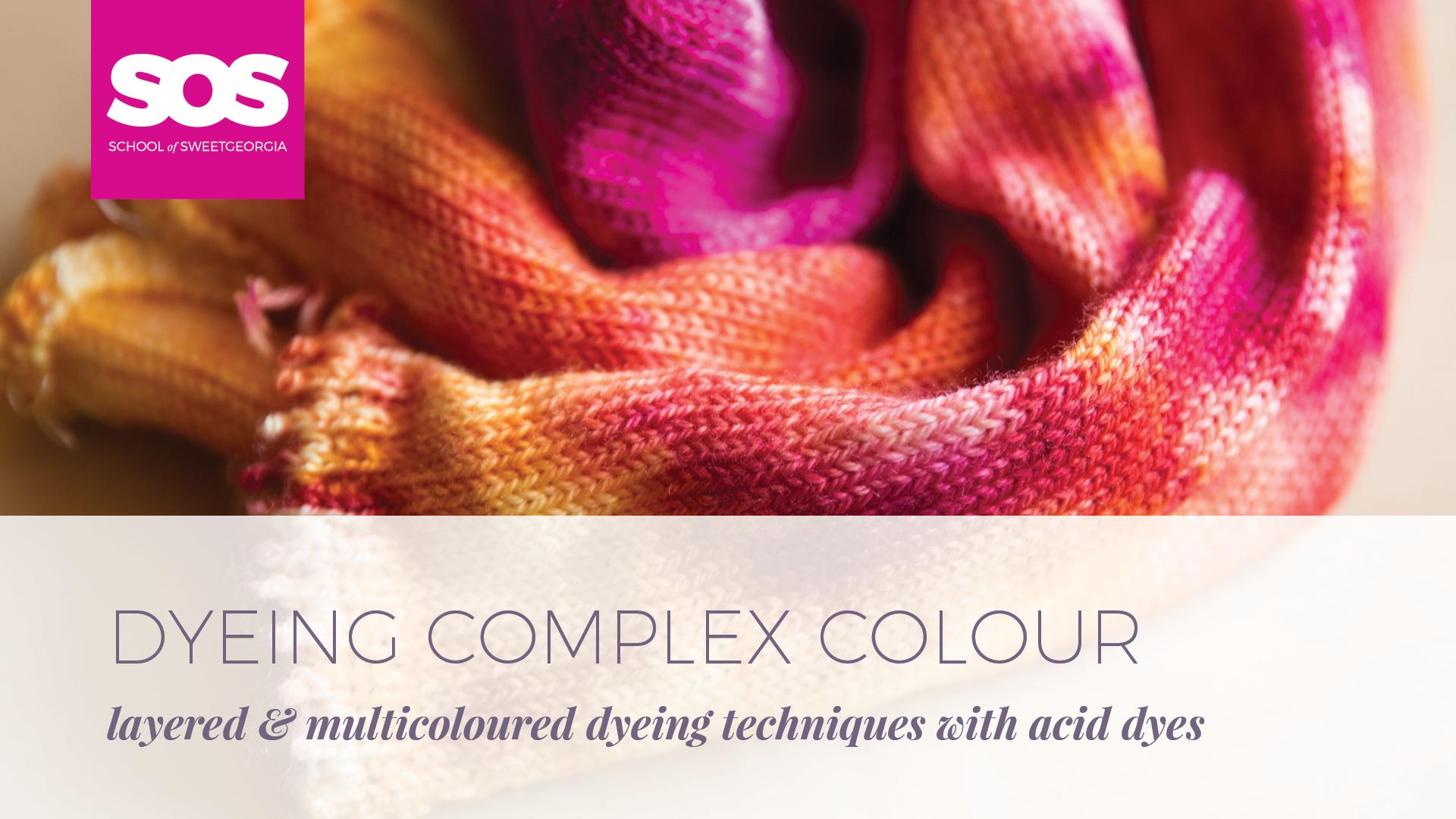 Dyeing Complex Colour | School of SweetGeorgia