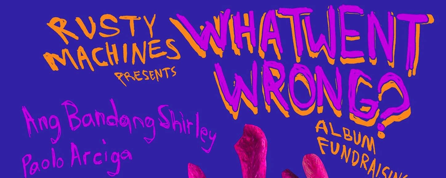 Rusty Machines presents: What Went Wrong? Fundraising Gig Pt. 2