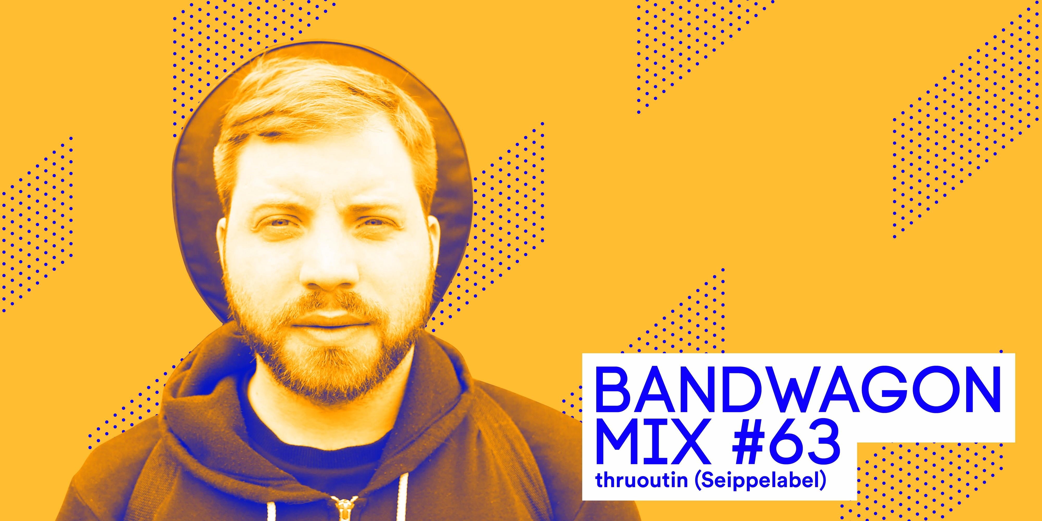 Bandwagon Mix #63: thruoutin (Seippelabel)
